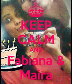 Poster: KEEP CALM AND Fabiana & Maíra