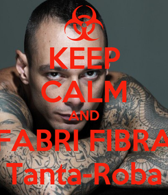 Poster: KEEP CALM AND FABRI FIBRA Tanta-Roba