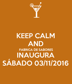 Poster: KEEP CALM AND FABRICA DE SABORES INAUGURA SÁBADO 03/11/2016