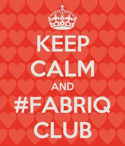 Poster: KEEP CALM AND #FABRIQ CLUB