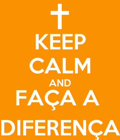 Poster: KEEP CALM AND FAÇA A  DIFERENÇA