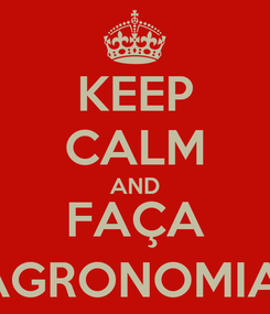 Poster: KEEP CALM AND FAÇA AGRONOMIA