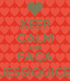 Poster: KEEP CALM AND FAÇA JESSIQUICE