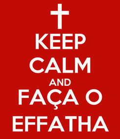 Poster: KEEP CALM AND FAÇA O EFFATHA