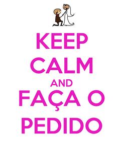 Poster: KEEP CALM AND FAÇA O PEDIDO
