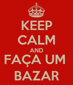 Poster: KEEP CALM AND FAÇA UM  BAZAR