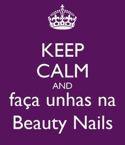 Poster: KEEP CALM AND faça unhas na Beauty Nails
