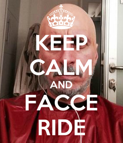 Poster: KEEP CALM AND FACCE RIDE