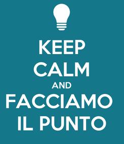 Poster: KEEP CALM AND FACCIAMO  IL PUNTO