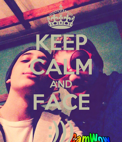 Poster: KEEP CALM AND FACE :)))