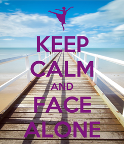 Poster: KEEP CALM AND FACE ALONE