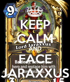 Poster: KEEP CALM AND FACE JARAXXUS