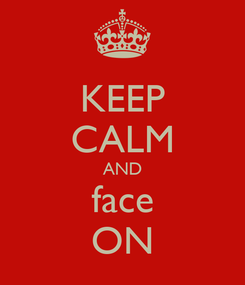 Poster: KEEP CALM AND face ON