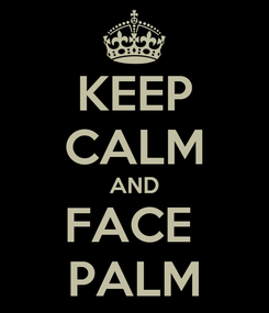Poster: KEEP CALM AND FACE  PALM