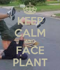 Poster: KEEP CALM AND FACE PLANT