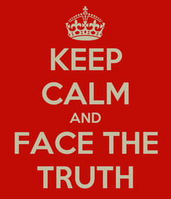 Poster: KEEP CALM AND FACE THE TRUTH