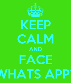Poster: KEEP CALM AND FACE WHATS APP?