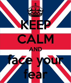 Poster: KEEP CALM AND face your fear