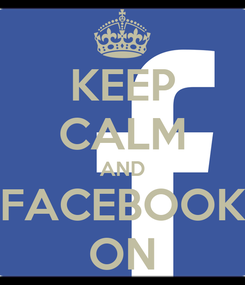 Poster: KEEP CALM AND FACEBOOK ON