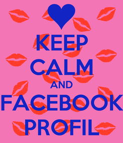 Poster: KEEP CALM AND FACEBOOK PROFIL