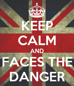 Poster: KEEP CALM AND FACES THE DANGER