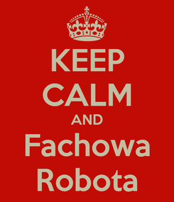 Poster: KEEP CALM AND Fachowa Robota