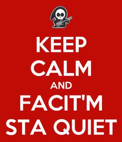 Poster: KEEP CALM AND FACIT'M STA QUIET