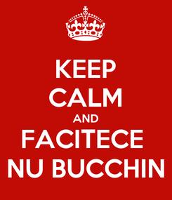 Poster: KEEP CALM AND FACITECE  NU BUCCHIN