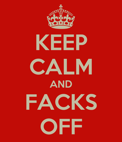 Poster: KEEP CALM AND FACKS OFF