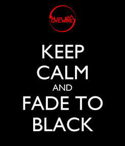 Poster: KEEP CALM AND FADE TO BLACK