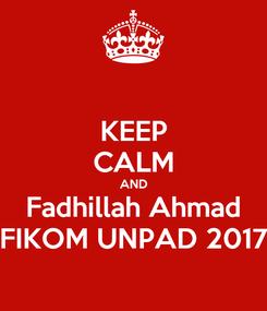 Poster: KEEP CALM AND Fadhillah Ahmad FIKOM UNPAD 2017