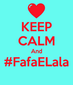 Poster: KEEP CALM And #FafaELala