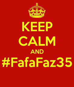 Poster: KEEP CALM AND #FafaFaz35