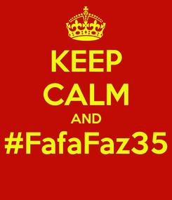 Poster: KEEP CALM AND #FafaFaz35