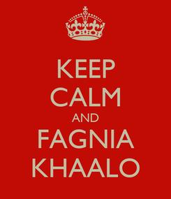 Poster: KEEP CALM AND FAGNIA KHAALO