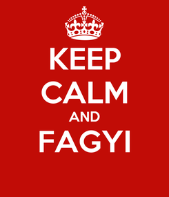 Poster: KEEP CALM AND FAGYI