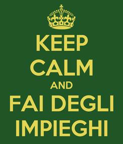 Poster: KEEP CALM AND FAI DEGLI IMPIEGHI