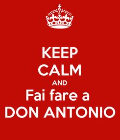 Poster: KEEP CALM AND Fai fare a  DON ANTONIO