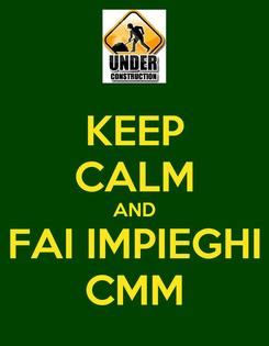 Poster: KEEP CALM AND FAI IMPIEGHI CMM