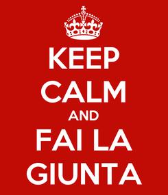 Poster: KEEP CALM AND FAI LA GIUNTA