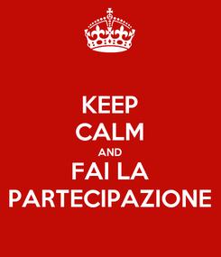 Poster: KEEP CALM AND FAI LA PARTECIPAZIONE