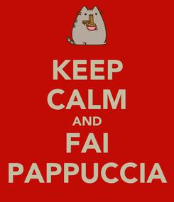 Poster: KEEP CALM AND FAI PAPPUCCIA