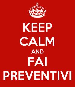 Poster: KEEP CALM AND FAI PREVENTIVI