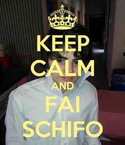Poster: KEEP CALM AND FAI SCHIFO