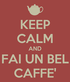 Poster: KEEP CALM AND FAI UN BEL CAFFE'