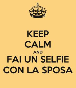 Poster: KEEP CALM AND FAI UN SELFIE CON LA SPOSA