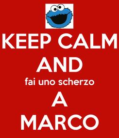 Poster: KEEP CALM AND fai uno scherzo A MARCO