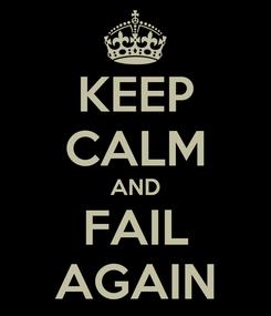 Poster: KEEP CALM AND FAIL AGAIN