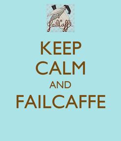 Poster: KEEP CALM AND FAILCAFFE