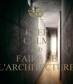 Poster: KEEP CALM AND FAIRE DE L'ARCHITECTURE
